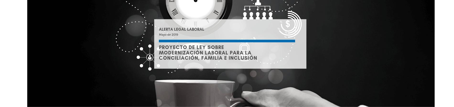 Alerta Legal Laboral | Proyecto de ley sobre modernización laboral para la conciliación, familia e inclusión