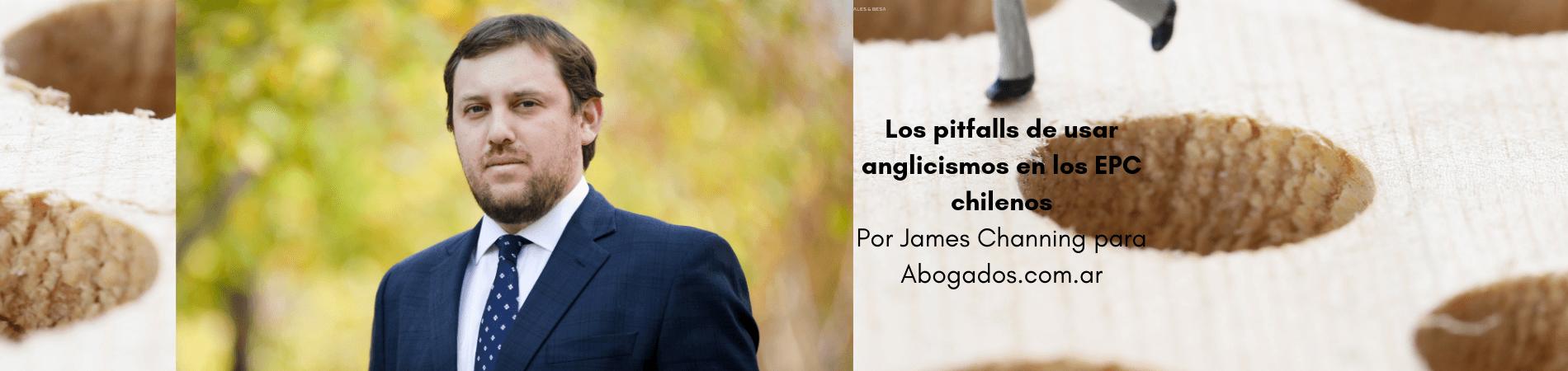 """James Channing en Abogados.com.ar – """"Los 'pitfalls' de usar anglicismos en los EPC chilenos"""""""