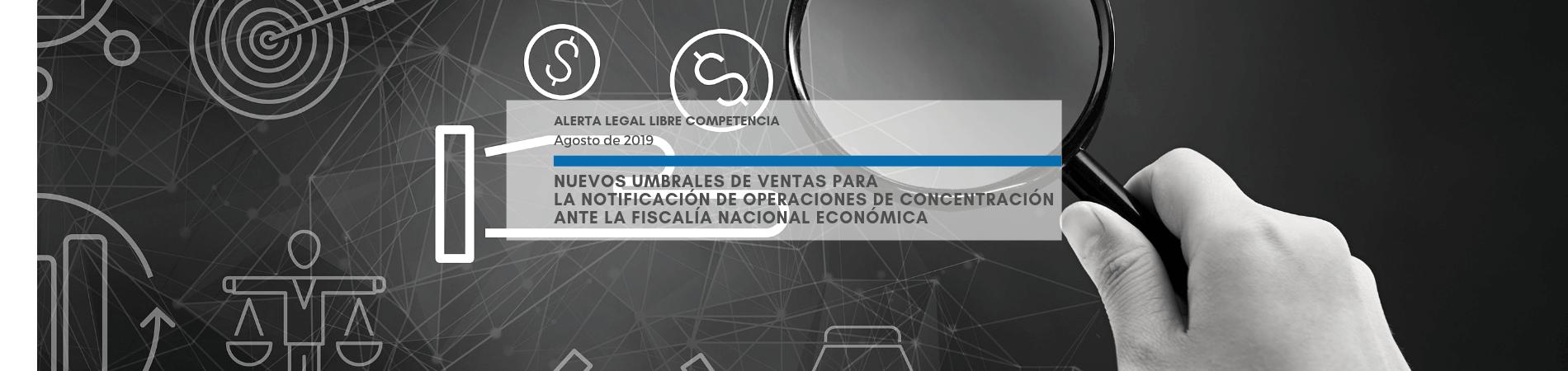 Alerta Legal Libre Competencia | Nuevos umbrales de ventas para la notificación de operaciones de concentración ante la FNE