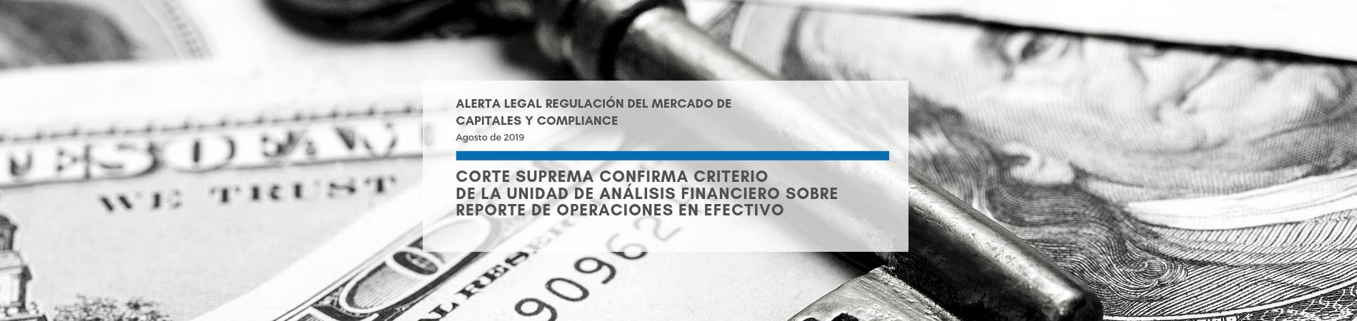 Alerta Legal | Corte Suprema confirma criterio de la Unidad de Análisis Financiero sobre reporte de operaciones en efectivo