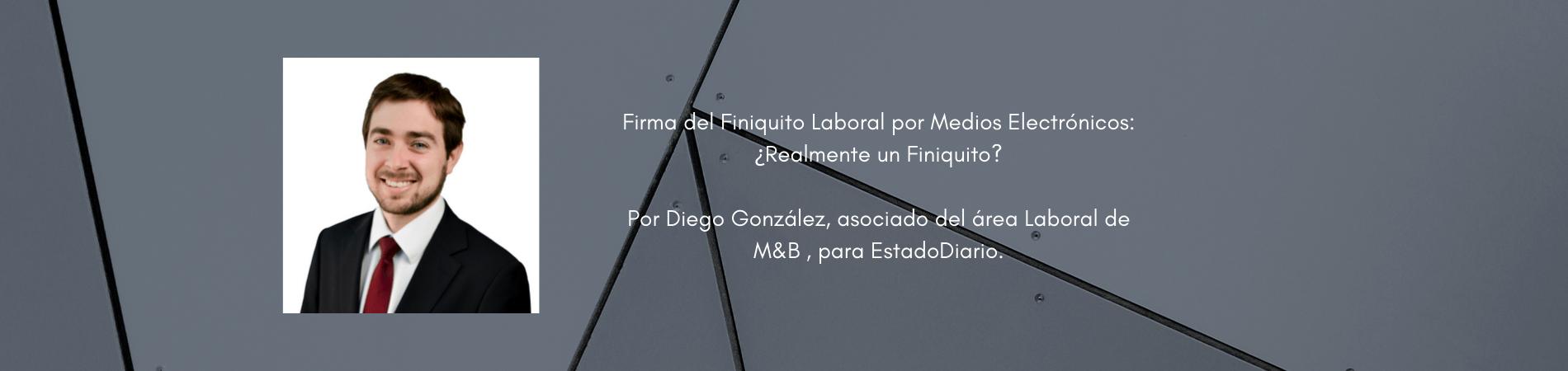"""Diego González en EstadoDiario: """"Firma del Finiquito Laboral por Medios Electrónicos: ¿Realmente un Finiquito?"""""""