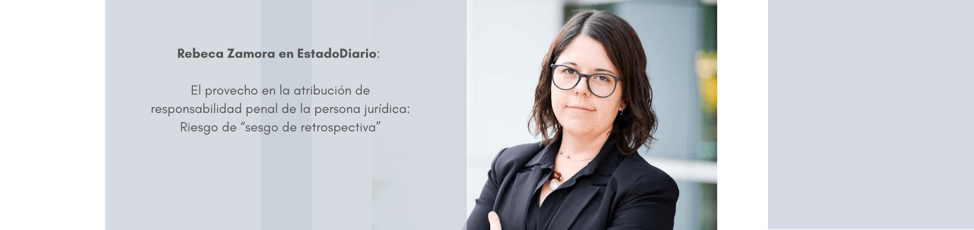 """Rebeca Zamora en Estado Diario – El provecho en la atribución de responsabilidad penal de la persona jurídica: Riesgo de """"sesgo de retrospectiva"""""""