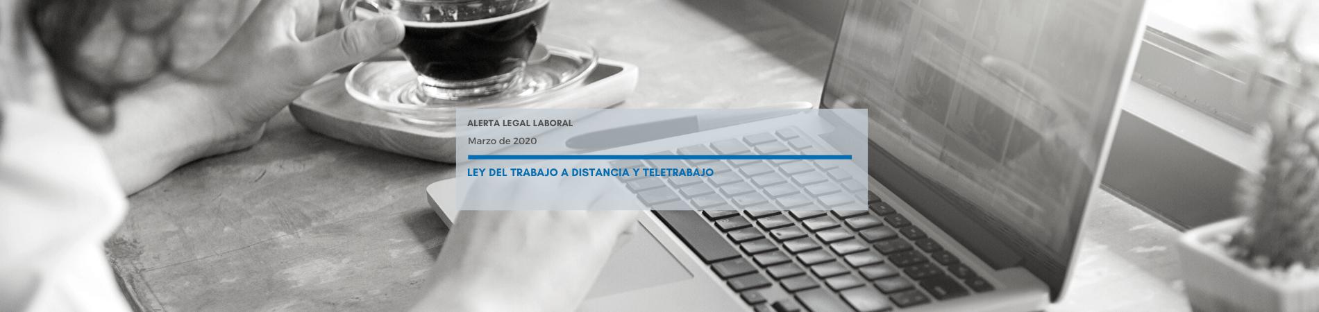 Alerta Legal Laboral | Ley del trabajo a distancia y teletrabajo