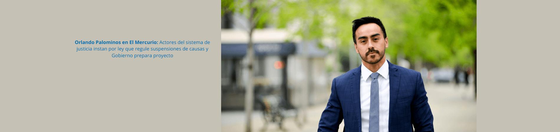 Orlando Palominos en El Mercurio: Actores del sistema de justicia instan por ley que regule suspensiones de causas y Gobierno prepara proyecto