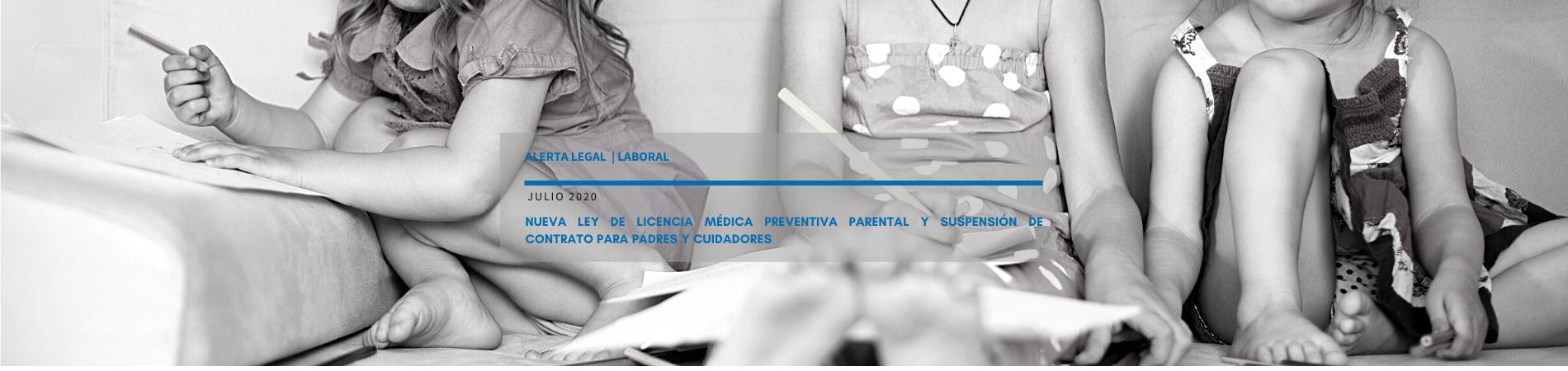 Alerta Legal Laboral | Nueva Ley de Licencia Médica Preventiva Parental y suspensión de contrato para padres y cuidadores