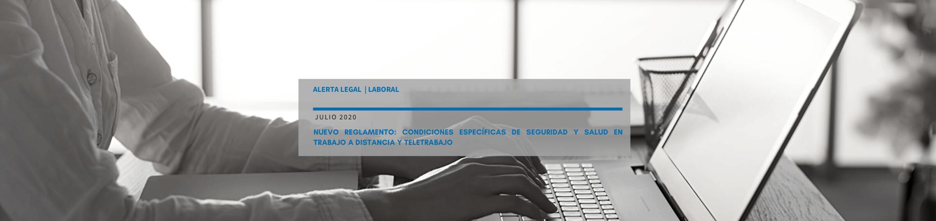 Alerta Legal Laboral | Nuevo Reglamento: Condiciones Específicas de Seguridad y Salud en Trabajo a Distancia y Teletrabajo