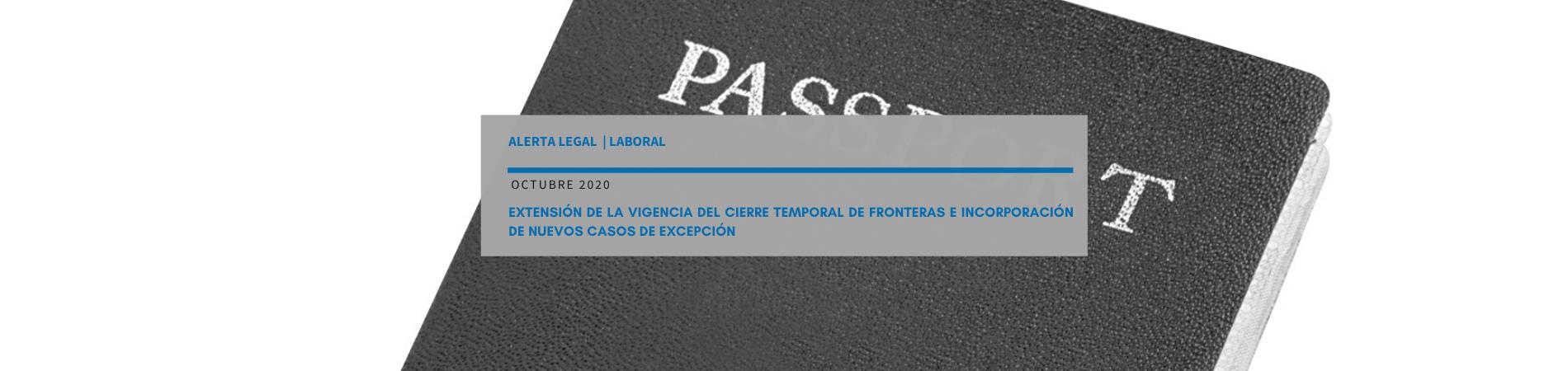 Alerta Legal Laboral | Extensión de la vigencia del cierre temporal de fronteras e incorporación de nuevos casos de excepción