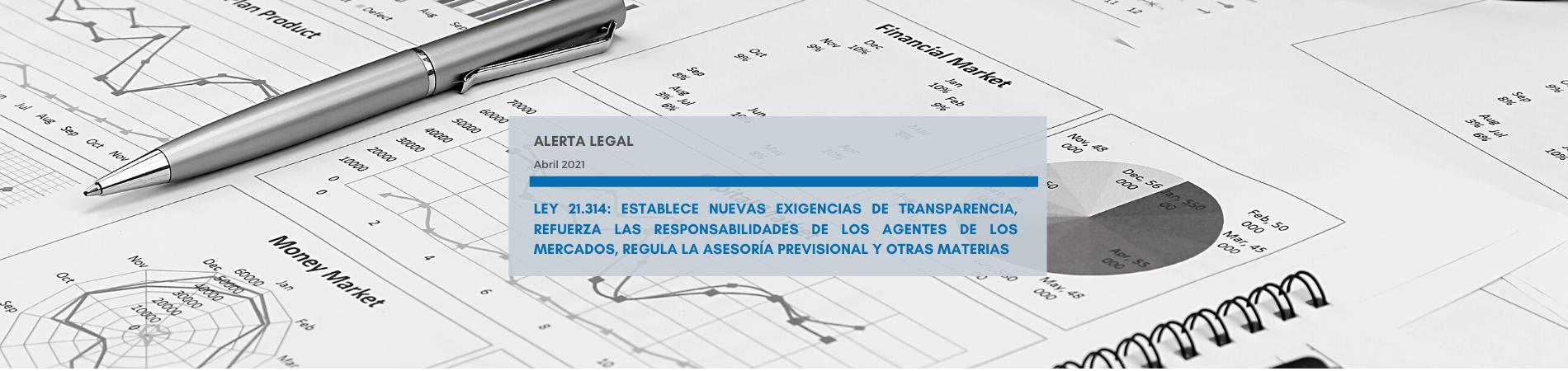 Alerta Legal | Ley 21.314: Establece nuevas exigencias de transparencia, refuerza las responsabilidades de los agentes de los mercados, regula la asesoría previsional y otras materias