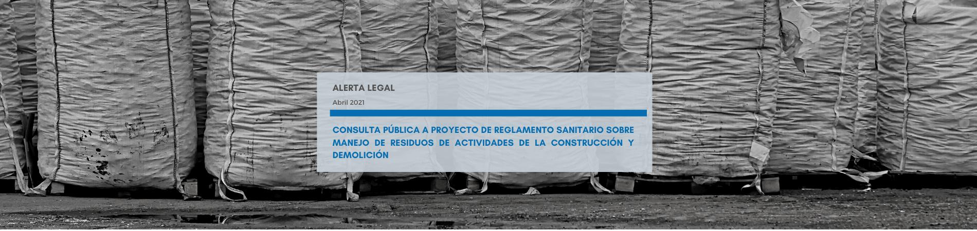 Alerta Legal | Consulta Pública a proyecto de Reglamento Sanitario sobre manejo de residuos de actividades de la construcción y demolición