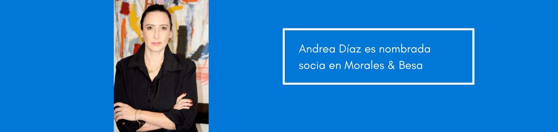 Andrea Díaz es nombrada socia en Morales & Besa