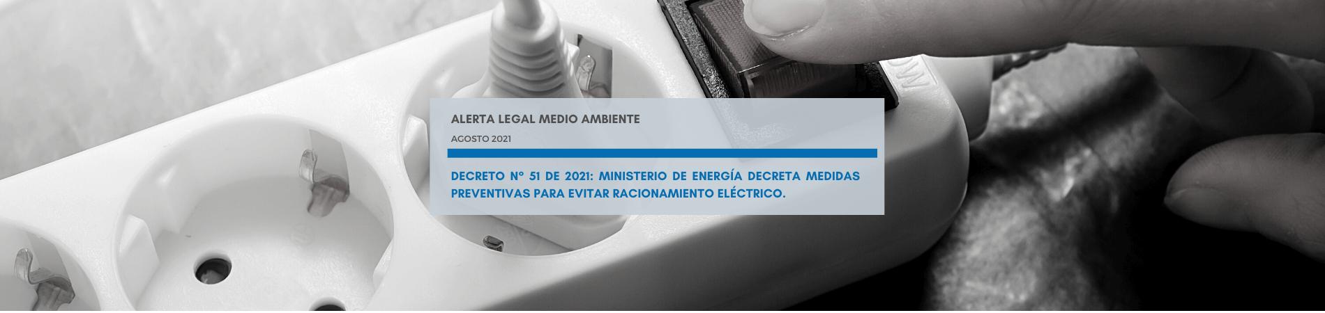 Alerta Legal | Decreto N° 51 de 2021: Ministerio de Energía decreta medidas preventivas para evitar racionamiento eléctrico